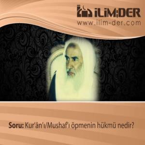 Kur'ân'ı/Mushaf'ı Öpmenin Hükmü Nedir?