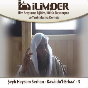 Şeyh Heysem Serhan - Kavâidu'l-Erbaa' - 3.Ders