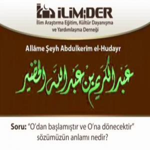 Kur'an Hakkındaki O'ndan Başlamış O'na Dönecektir Sözünün Anlamı